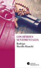 los heroes sentimentales-rodrigo murillo bianchi-9788417501006