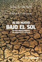 algo nuevo bajo el sol: historia medioambiental del mundo en el s iglo xx john r. mcneill 9788420641706