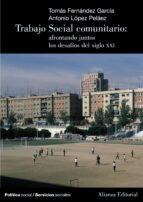 trabajo social comunitario: afrontando juntos los desafios del si glo xxi tomas fernandez garcia 9788420648606