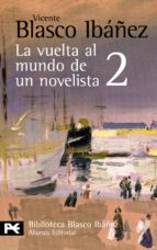 la vuelta al mundo de un novelista, 2: china macao hong kong  filipinas java singapore birmania calcuta vicente blasco ibañez 9788420661506