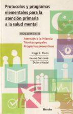 protocolos y programas elementales para la atencion primaria a la salud mental: atencion a la infancia, tecnica grupales programas preventivos (vol. 2) 9788425420306