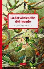 la darwinizacion del mundo carlos castrodeza 9788425425806