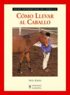 como llevar al caballo: guias fotograficas del caballo kelly marks 9788425518706