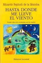 hasta donde me lleve el viento (2ª ed.) eduardo rejduch de la mancha 9788426132406