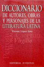 diccionario de autores, obras y personajes de la literatura latin a-vicente lopez soto-9788426133106