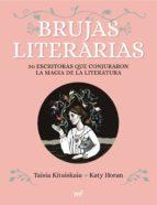 brujas literarias: 30 escritoras que conjuraron la magia de la li teratura taisia kitaiskaia katy horan 9788427044906