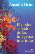el poder sanador de las imágenes interiores anselm grün 9788429320206