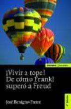 ¡vivir a tope!:en reconocimiento de viktor frankl jose benigno freire 9788431325206