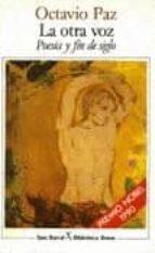 la otra voz: poesia y fin de siglo (2ª ed.)-octavio paz-9788432206306