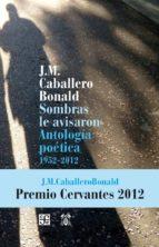 sombras le avisaron: antologia poetica 1952 2012 jose manuel caballero bonald 9788437506906