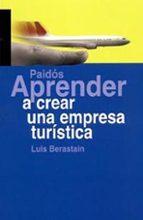 aprender a crear una empresa turistica luis berastain 9788449319006