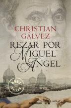 rezar por miguel angel (cronicas del renacimiento 2) christian galvez 9788466338806