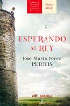 esperando al rey (premio alfonso x novela historica 2014) 9788467043006