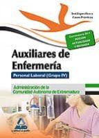 AUXILIARES DE ENFERMERÍA. PERSONAL LABORAL (GRUPO IV) DE LA ADMIN ISTRACIÓN DE LA COMUNIDAD AUTÓNOMA DE EXTREMADURA. TEST PARTE ESPECIFICA Y CASOS PRACTICOS