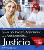 cuerpo de tramitación procesal y administrativa de la administración de justicia. turno libre. test 9788468165806