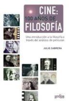 cine: 100 años de filosofia: introduccion a la filosofia a traves del analisis del films-julio cabrera-9788474327106