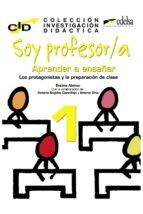 soy profesor/a: aprender a enseñar 1 encina alonso victoria angeles castrillejo antoni orta 9788477119906