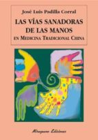 las vias sanadoras de las manos en medicina tradicional china-jose luis padilla corral-9788478133406
