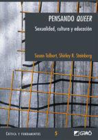 pensando queer: sexualidad, cultura y educacion susan talburt shirley r. (eds.) steinberg 9788478273706