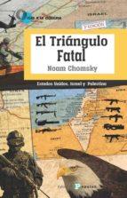 el triangulo fatal: estados unidos, israel y palestina noam chomsky 9788478847006