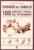 cuidados del caballo. 100 consejos y trucos del veterinario-olivier laude-9788479029906