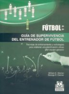 futbol: guia de supervivencia del entrenador de futbol william e. warren george d. danner 9788480197106