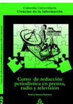 curso de redaccion periodistica en prensa, radio y television-pastora moreno espinosa-juan carlos suarez villegas-9788483113806