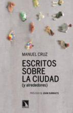 escritos sobre la ciudad (y alrededores)-manuel cruz-9788483197806