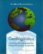 geolinguistica: modelos de interpretacion geografica para linguis tas juan manuel hernandez campoy 9788483710906