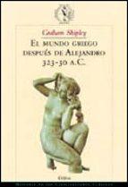 el mundo griego despues de alejandro-graham shipley-9788484322306