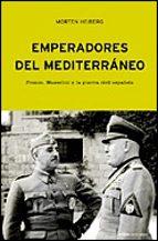 emperadores del mediterraneo: franco, mussolini y la guerra civil española morten heiberg 9788484324706