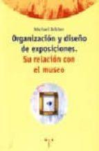 organizacion y diseño de exposiciones: su relacion con el museo michael belcher 9788487733406