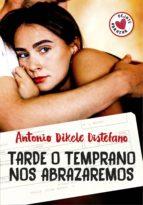 tarde o temprano nos abrazaremos (ebook)-antonio dikele distefano-9788490437506
