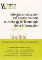 internalizacion del sector oleicola a traves de la tecnologia de la informacion: guia para la empresa exportadora de aceite de    oliva gloria esteban de la rosa 9788490452806