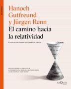 el camino hacia la relatividad (ebook)-hanoch gutfreund-jurgen renn-9788490664506