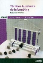 tecnicos auxiliares de informatica. administracion general del estado  supuestos practicos 9788490846506