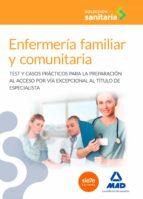 enfermería familiar y comunitaria: test y casos prácticos para la preparación al acceso por vía excepcional al título de especialista-9788490937006