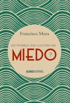 ¿es posible una cultura sin miedo?-francisco mora-9788491040606