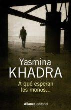 a qué esperan los monos yasmina khadra 9788491044406