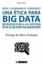 una ética para big data. introducción a la gestión ética de datos masivos-rosa colmenarejo fernández-9788491169406