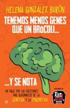 tenemos menos genes que un brócoli… y se nota (ebook)-helena gonzalez buron-9788491640806