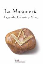 la masoneria. leyenda, historia y mito 9788493550806