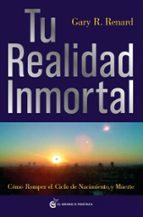 tu realidad inmortal: como romper el cielo de nacimiento y muerte-gary renard-9788493727406