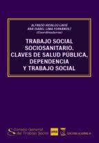 trabajo social sociosanitario: clave de salud publica, dependencia y trabajo social-alfredo hidalgo lavie-9788494698606