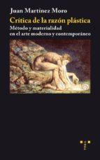 critica de la razon plastica: metodo y materialidad en el arte mo derno y contemporaneo juan martinez moro 9788497045506