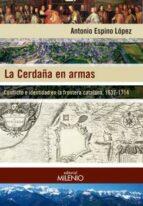 la cerdaña en armas: conflicto e identidad en la frontera catalana, 1637 1714 antonio espino lopez 9788497437806