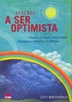 aprende a ser optimista: visualiza el camino hacia el exito, recu pera la confianza y la felicidad-lucy macdonald-9788497541206