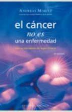 el cancer no es una enfermedad:sino un mecanismo de supervivencia andreas moritz 9788497773706