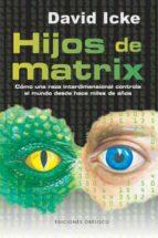 hijos de matrix: como una raza interdimensional controla el mundo desde hace miles de años-david icke-9788497776806