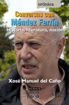 conversas con mendez ferrin historia, literatura, nacion-xose manuel del caño-9788497823906